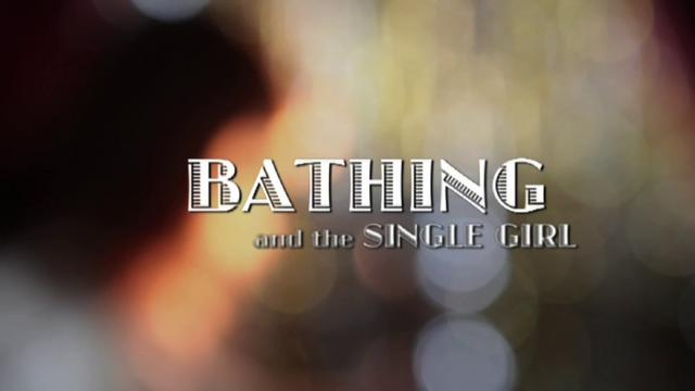 Bathing and the Single Girl