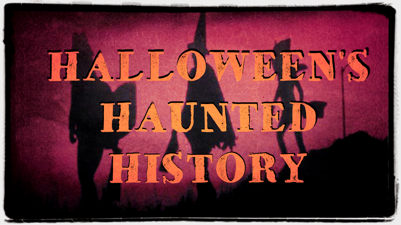 Halloween's Haunted History