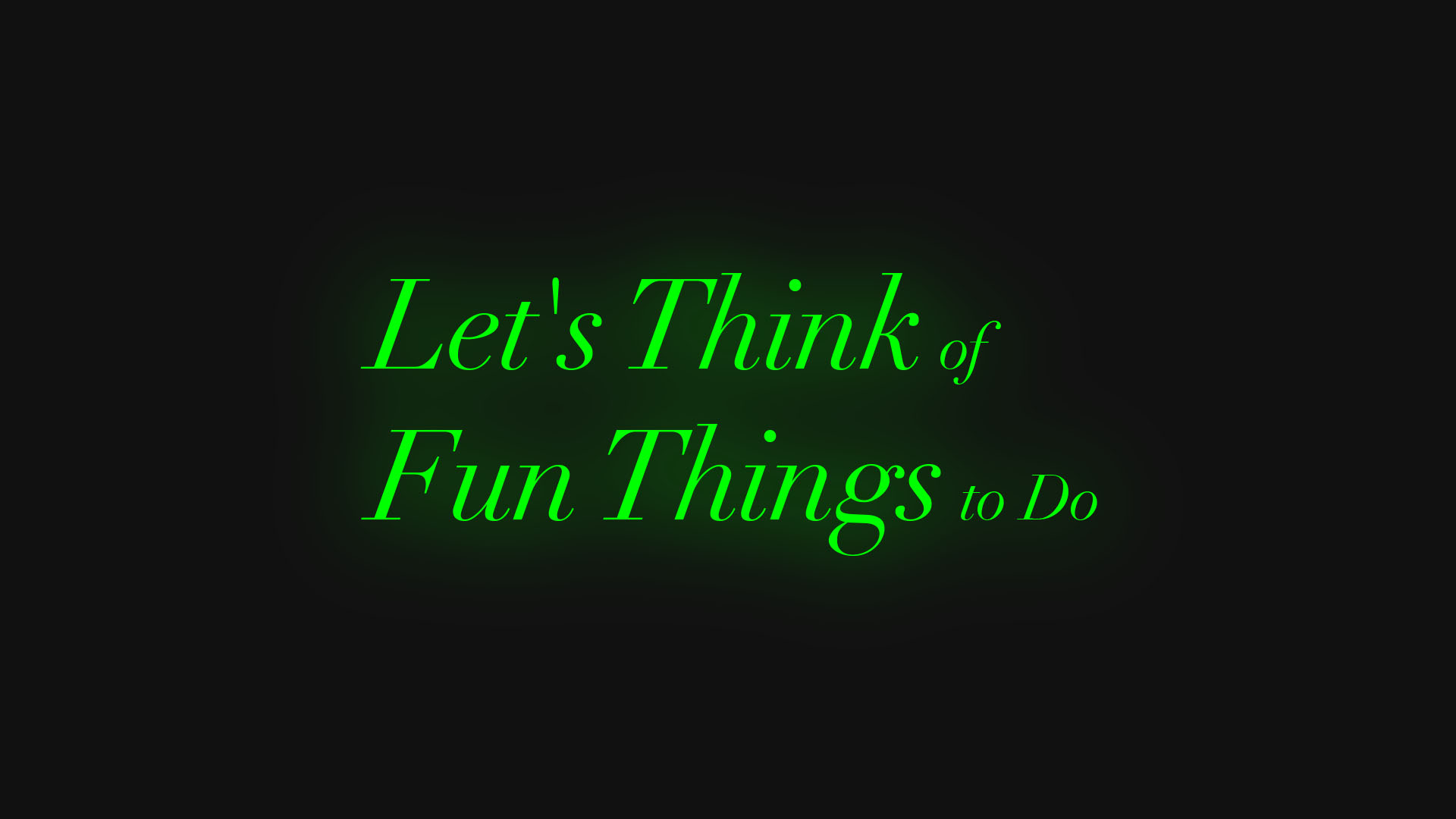 Let's Think of Fun Things to Do